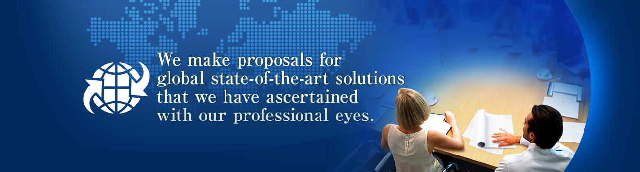 We make proposals for global state-of-the-art solutions that we have ascertained with our professional eyes.